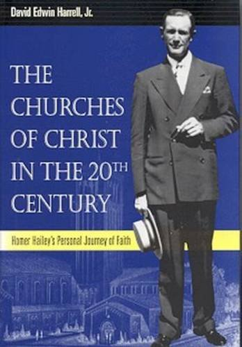 9780817312800: The Churches of Christ in the 20th Century: Homer Hailey's Personal Journey of Faith (Religion & American Culture)