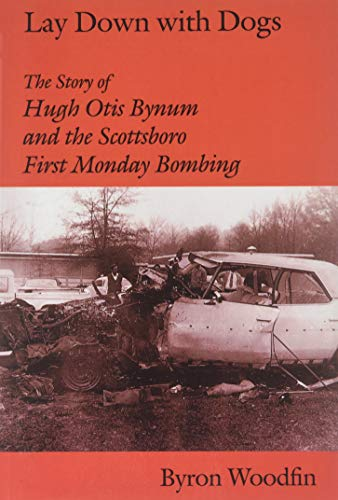 9780817312848: Lay Down with Dogs: Hugh Otis Bynum and the Scottsboro First Monday Bombing
