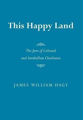 9780817312886: This Happy Land: The Jews of Colonial and Antebellum Charleston (Judaic Studies Series)