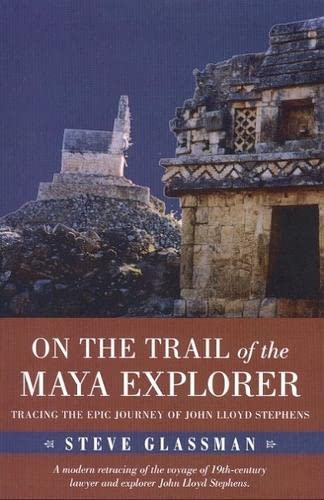 9780817313036: On the Trail of the Maya Explorer: Tracing the Epic Journey of John Lloyd Stephens (Alabama Fire Ant)