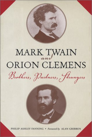 Mark Twain and Orion Clemens : Brothers, partners, strangers :: Fanning, Philip Ashley