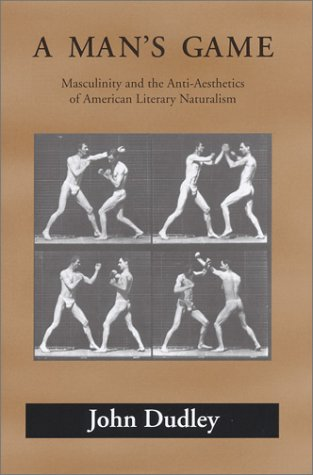 9780817313470: A Man's Game: Masculinity and the Anti-Aesthetics of American Literary Naturalism (Amer Lit Realism & Naturalism)