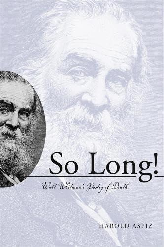 So Long! Walt Whitman's Poetry of Death: Aspiz, Harold
