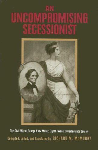 9780817315313: An Uncompromising Secessionist: The Civil War of George Knox Miller, Eighth (Wade's) Confederate Cavalry