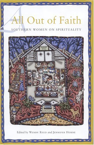 All Out of Faith: Southern Women on: Editor-Wendy Reed; Editor-Jennifer