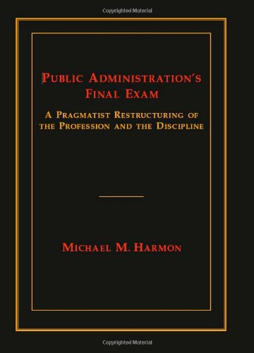 9780817315399: Public Administration's Final Exam: A Pragmatist Restructuring of the Profession and the Discipline