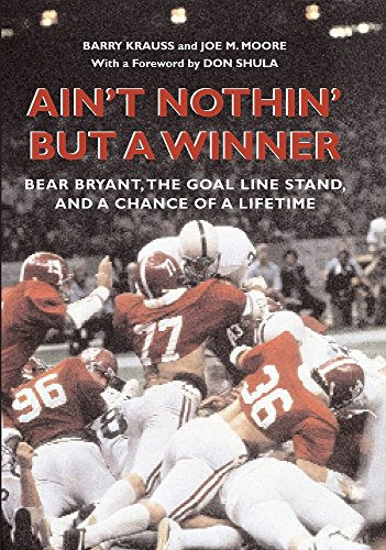 AIN'T NOTHIN' BUT A WINNER Bear Bryant The Goal Line Stand and a Chance of a Lifetime: ...