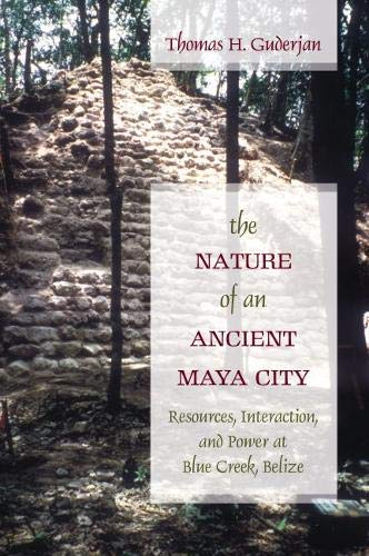 9780817315658: The Nature of an Ancient Maya City: Resources, Interaction, and Power at Blue Creek, Belize (Caribbean Archaeology and Ethnohistory)