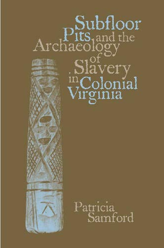 9780817315863: Subfloor Pits and the Archaeology of Slavery in Colonial Virginia