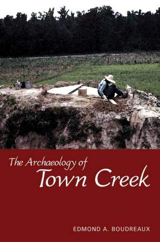 The Archaeology of Town Creek (Hardback): Edmond A. Boudreaux