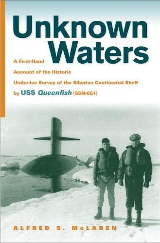 9780817316020: Unknown Waters: A First-Hand Account of the Historic Under-ice Survey of the Siberian Continental Shelf by USS Queenfish (SSN-651)