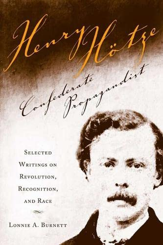 Henry Hotze, Confederate Propagandist Selected on Revolution,: Burnett, Lonnie A.