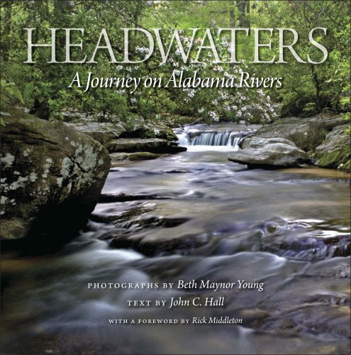 Headwaters: A Journey on Alabama Rivers: Young, Beth Maynor; Hall, John C.
