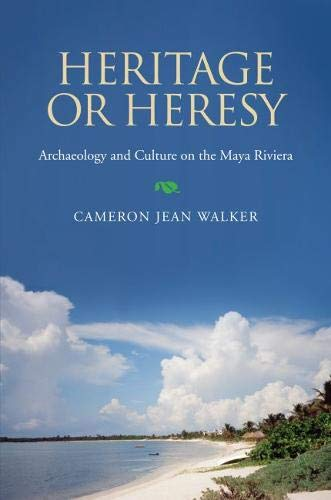 9780817316358: Heritage or Heresy: Archaeology and Culture in the Maya Riviera (Caribbean Archaeology and Ethnohistory)