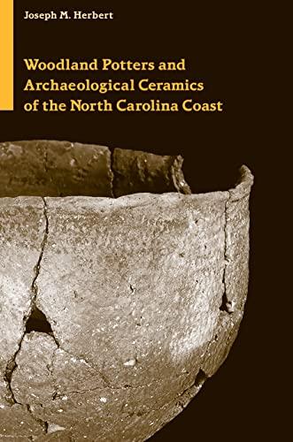 Woodland Potters and Archaeological Ceramics of the North Carolina Coast (Dan Josselyn Memorial ...