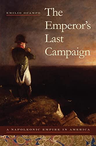 9780817316464: The Emperor's Last Campaign: A Napoleonic Empire in America (Atlantic Crossings)