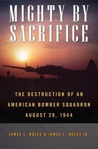 9780817316549: Mighty by Sacrifice: The Destruction of an American Bomber Squadron, August 29, 1944