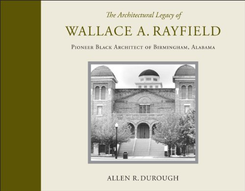 9780817316839: The Architectural Legacy of Wallace A. Rayfield: Pioneer Black Architect of Birmingham, Alabama