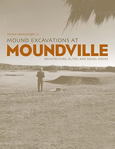 MOUND EXCAVATIONS AT MOUNDVILLE : Architecture, Elites,: Knight Jr., Vernon