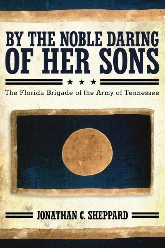 9780817317072: By the Noble Daring of Her Sons: The Florida Brigade of the Army of Tennessee
