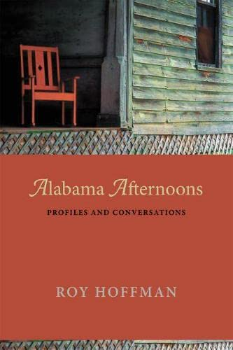 Alabama Afternoons: Profiles and Conversations: Roy Hoffman