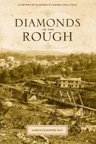 Diamonds in the Rough: A History of Alabama s Cahaba Coal Field: James Sanders Day