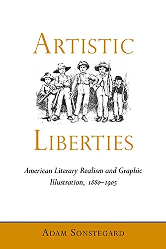 Artistic Liberties: American Literary Realism and Graphic Illustration 1880-1905 (Hardback): Adam ...