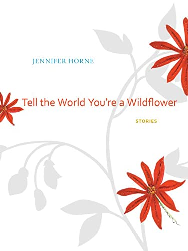 Tell the World You're a Wildflower (Hardcover): Jennifer Horne