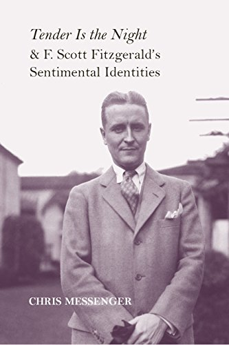 Tender Is the Night and F. Scott Fitzgerald's Sentimental Identities: Messenger, Christian K.