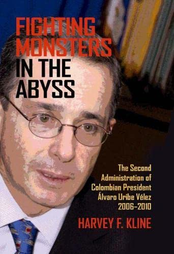 9780817318802: Fighting Monsters in the Abyss: The Second Administration of Colombian President Álvaro Uribe Vélez, 2006–2010