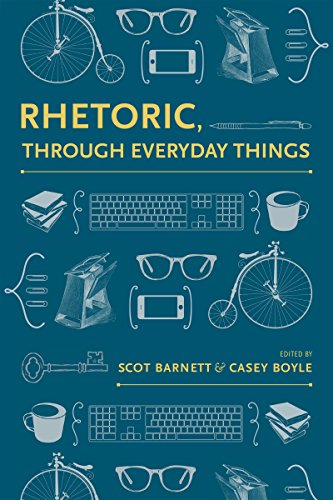 Rhetoric, Through Everyday Things: Barnett, Scot (Editor)/