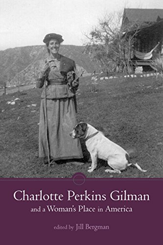 Charlotte Perkins Gilman and a Woman's Place in America: Jill Annette Bergman
