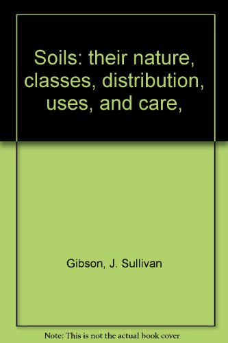 9780817328757: Soils: their nature, classes, distribution, uses, and care,