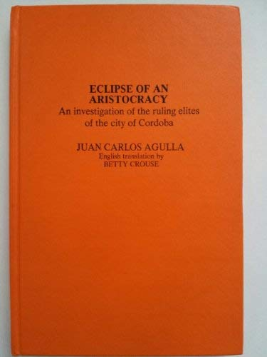 Eclipse of an Aristocracy: Investigation of the: Juan Carlos Agulla