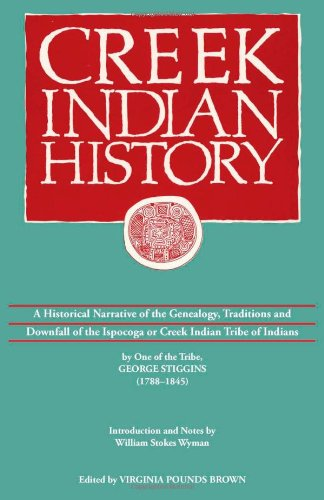 9780817350017: Creek Indian History: A Historical Narrative of the Genealogy, Traditions and Downfall of the Ispocoga or Creek Indian Tribe of Indians by One of the Tribe, George Stiggins (1788-1845)