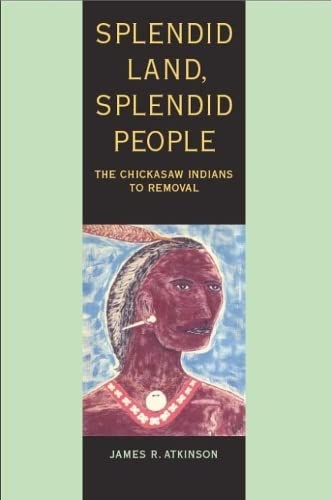 9780817350338: Splendid Land, Splendid People: The Chickasaw Indians to Removal