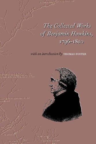 The Collected Works of Benjamin Hawkins, 1796 - 1810: Benjamin Hawkins