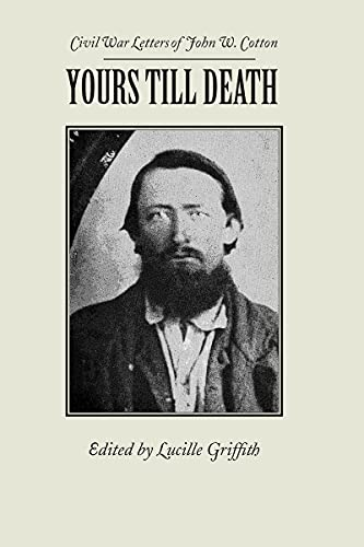 9780817350437: Yours Till Death: Civil War Letters of John W. Cotton (Library of Alabama Classics)