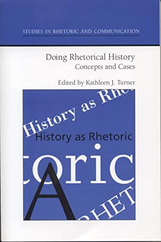 9780817350482: Doing Rhetorical History: Concepts and Cases (Studies Rhetoric & Communicati)