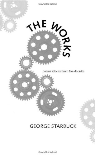The Works: Poems Selected from Five Decades: Starbuck, George