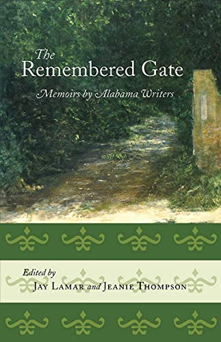 The Remembered Gate: Memoirs By Alabama Writers: Jay Lamar [Editor];
