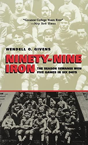 9780817350628: Ninety-Nine Iron: The Season Sewanee Won Five Games in Six Days