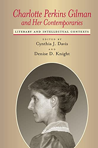 Charlotte Perkins Gilman and Her Contemporaries: Literary: Editor-Cynthia J. Davis;