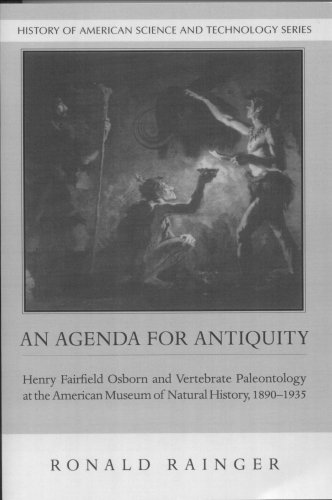 9780817350796: An Agenda for Antiquity: Henry Fairfield Osborn and Vertebrate Paleontology at the American Museum of Natural History, 1890-1935 (History Amer Science & Technol)