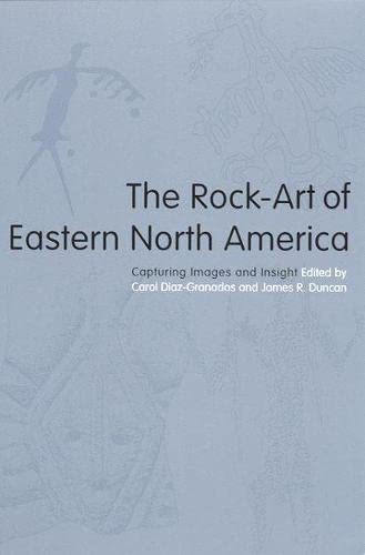 The Rock-Art of Eastern North America: Capturing: Editor-Carol Diaz-Granados; Contributor-Carol