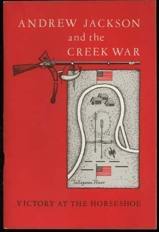 Andrew Jackson and the Creek War: Victory at the Horseshoe: Holland, James Wendell