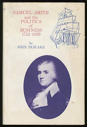 Samuel Smith and the Politics of Business:1752-1839: 1752-1839: Pancake, John S.