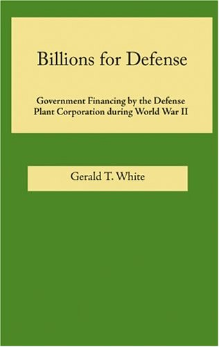 9780817351779: Billions for Defense: Government Finance by the Defense Plant Corporation During World War II