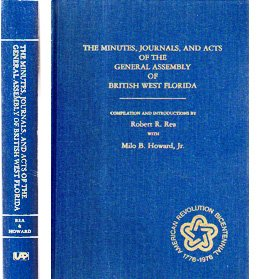 THE MINUTES, JOURNALS, AND ACTS OF THE GENERAL ASSEMBLY OF BRITISH WEST FLORIDA.