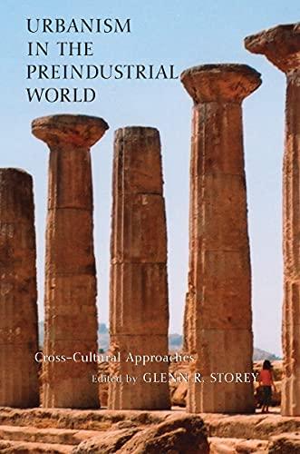 Urbanism in the Preindustrial World: Cross-Cultural Approaches: Storey, Glenn [Editor];